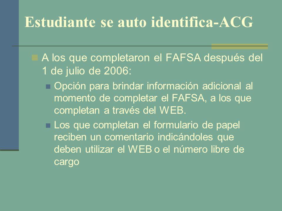Estudiante se auto identifica-ACG A los que completaron el FAFSA después del 1 de julio de 2006: Opción para brindar información adicional al momento