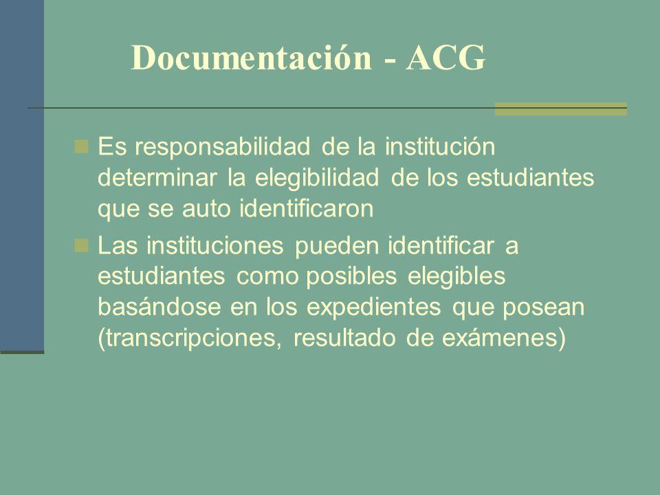 Documentación - ACG Es responsabilidad de la institución determinar la elegibilidad de los estudiantes que se auto identificaron Las instituciones pue