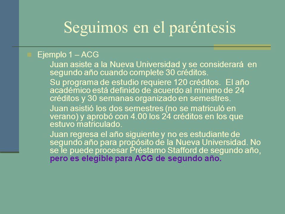 Seguimos en el paréntesis Ejemplo 1 – ACG Juan asiste a la Nueva Universidad y se considerará en segundo año cuando complete 30 créditos. Su programa