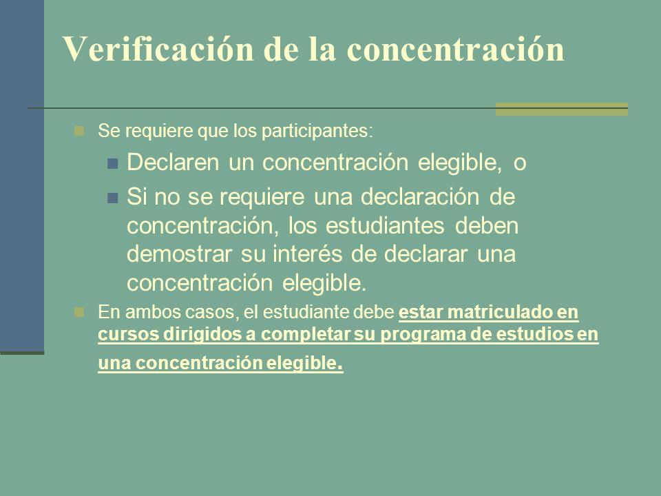 Verificación de la concentración Se requiere que los participantes: Declaren un concentración elegible, o Si no se requiere una declaración de concent