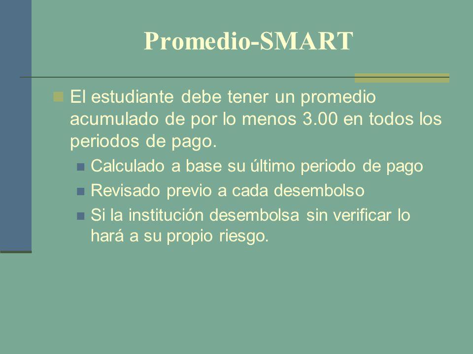 Promedio-SMART El estudiante debe tener un promedio acumulado de por lo menos 3.00 en todos los periodos de pago. Calculado a base su último periodo d