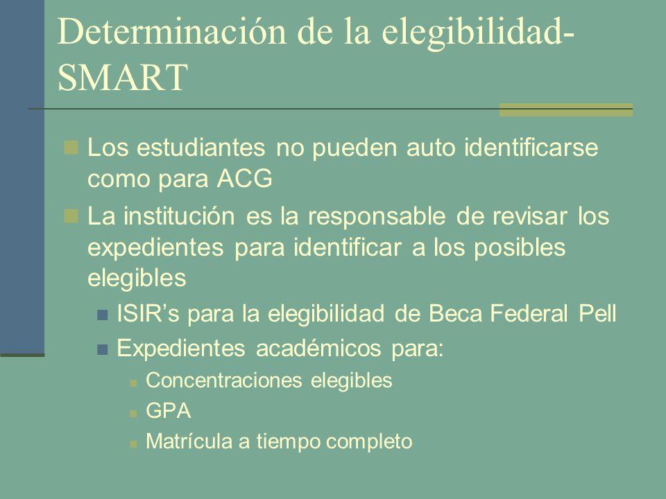 Determinación de la elegibilidad- SMART Los estudiantes no pueden auto identificarse como para ACG La institución es la responsable de revisar los exp