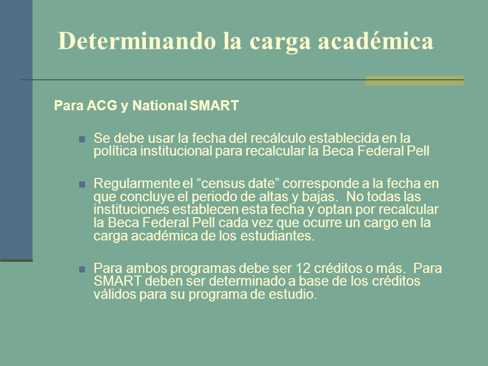 Determinando la carga académica Para ACG y National SMART Se debe usar la fecha del recálculo establecida en la política institucional para recalcular
