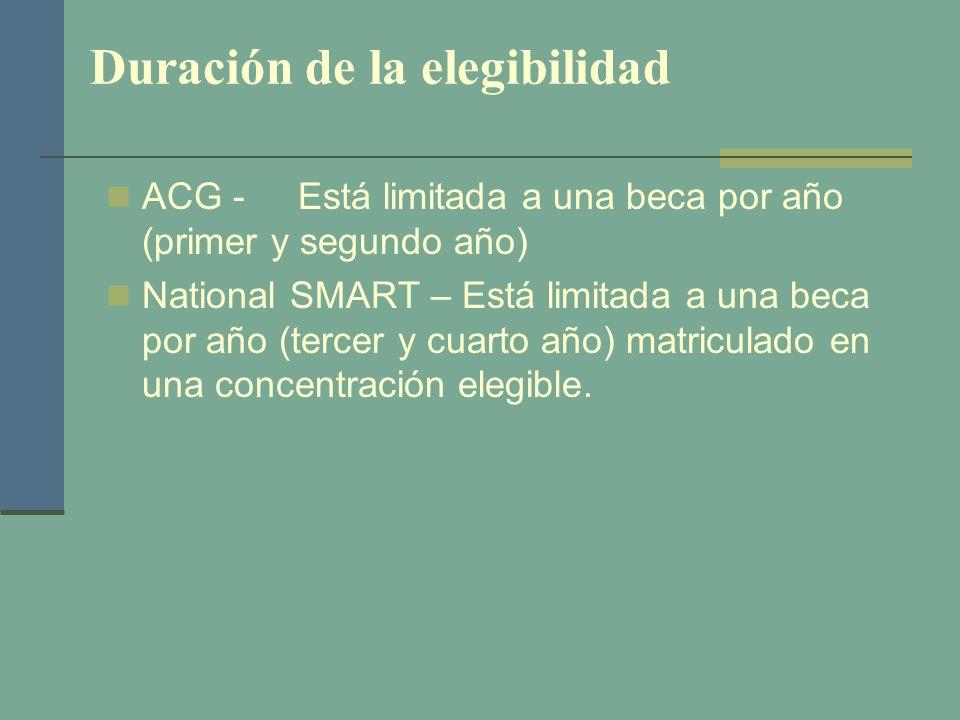 Duración de la elegibilidad ACG -Está limitada a una beca por año (primer y segundo año) National SMART – Está limitada a una beca por año (tercer y c