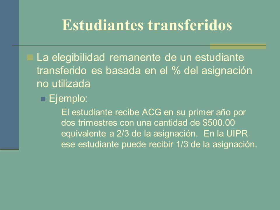 Estudiantes transferidos La elegibilidad remanente de un estudiante transferido es basada en el % del asignación no utilizada Ejemplo: El estudiante r