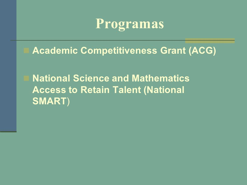 Programas Academic Competitiveness Grant (ACG) National Science and Mathematics Access to Retain Talent (National SMART)