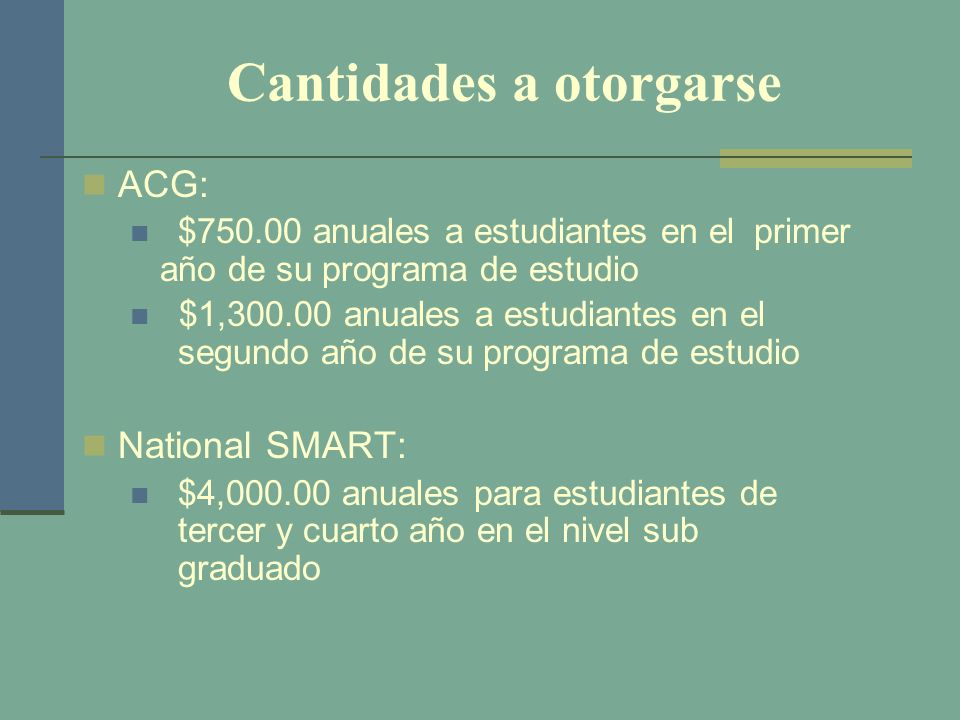 Concentraciones elegibles Ciencias de computadora Ingeniería Tecnología Ciencias vivas Matemáticas Ciencias físicas Idiomas extranjeros designados por el DE Referencia: DCL ID: GEN-06-15 National SMART Grant - Revised List of Eligible Majors