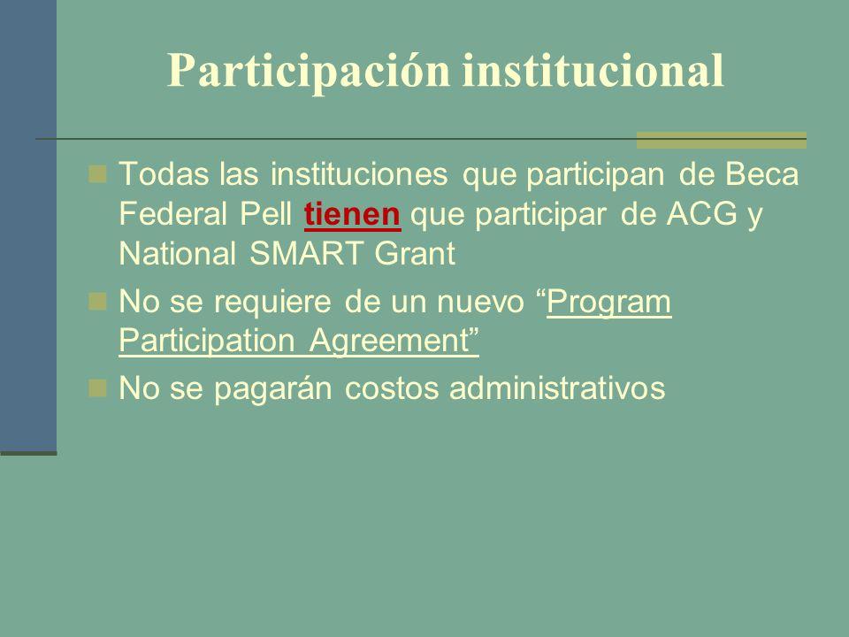 Participación institucional Todas las instituciones que participan de Beca Federal Pell tienen que participar de ACG y National SMART Grant No se requ