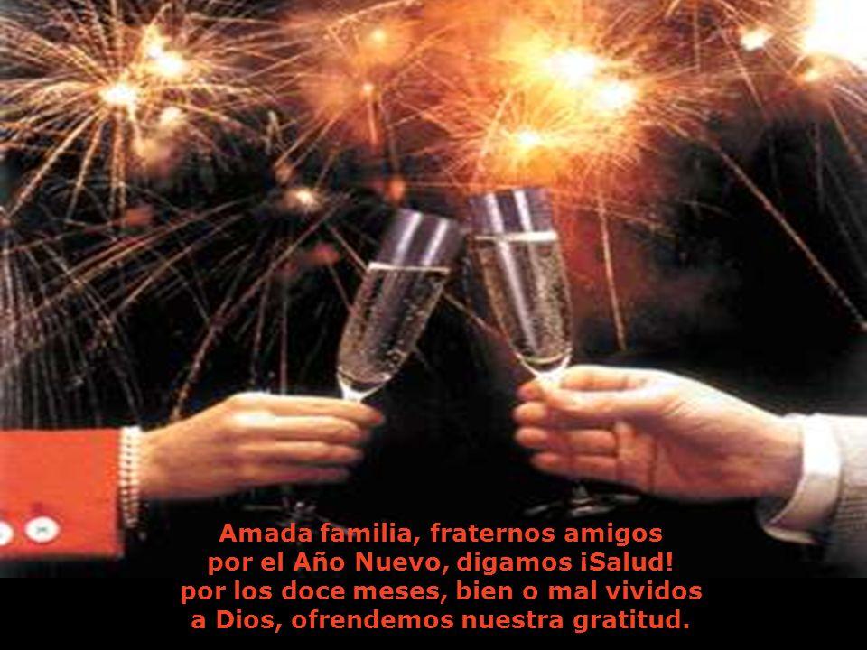 Amada familia, fraternos amigos por el Año Nuevo, digamos ¡Salud.