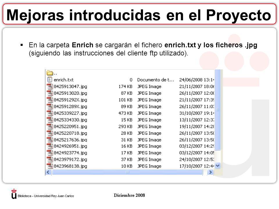 Mejoras introducidas en el Proyecto En la carpeta Enrich se cargarán el fichero enrich.txt y los ficheros.jpg (siguiendo las instrucciones del cliente ftp utilizado).