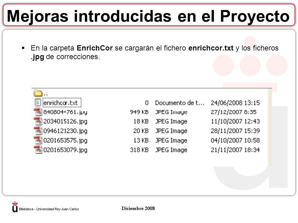 Mejoras introducidas en el Proyecto En la carpeta EnrichCor se cargarán el fichero enrichcor.txt y los ficheros.jpg de correcciones.