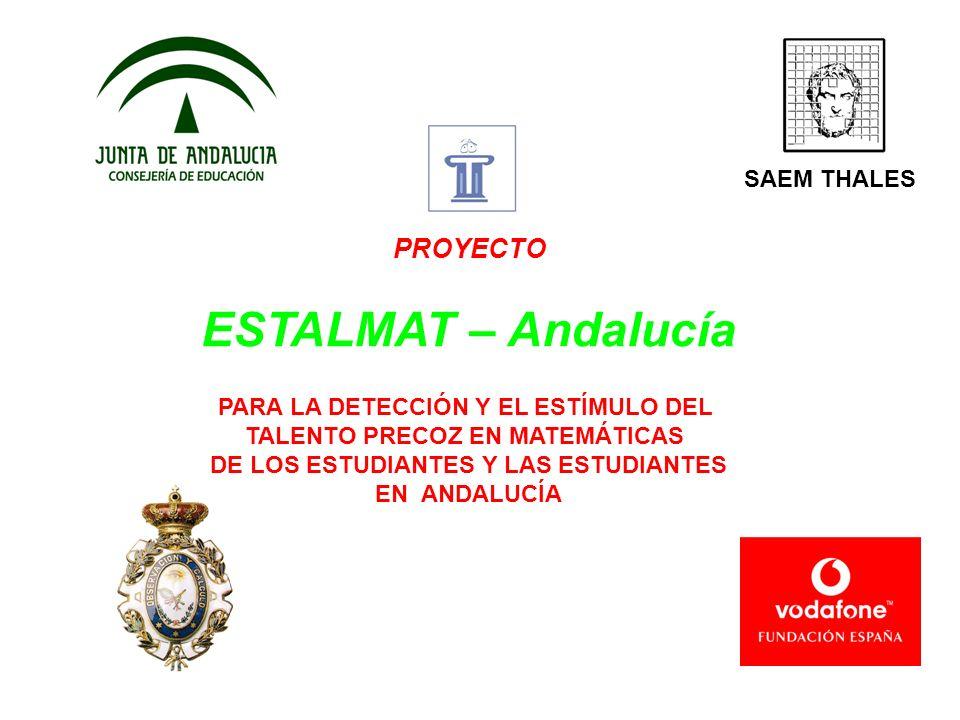 PROYECTO ESTALMAT – Andalucía PARA LA DETECCIÓN Y EL ESTÍMULO DEL TALENTO PRECOZ EN MATEMÁTICAS DE LOS ESTUDIANTES Y LAS ESTUDIANTES EN ANDALUCÍA SAEM