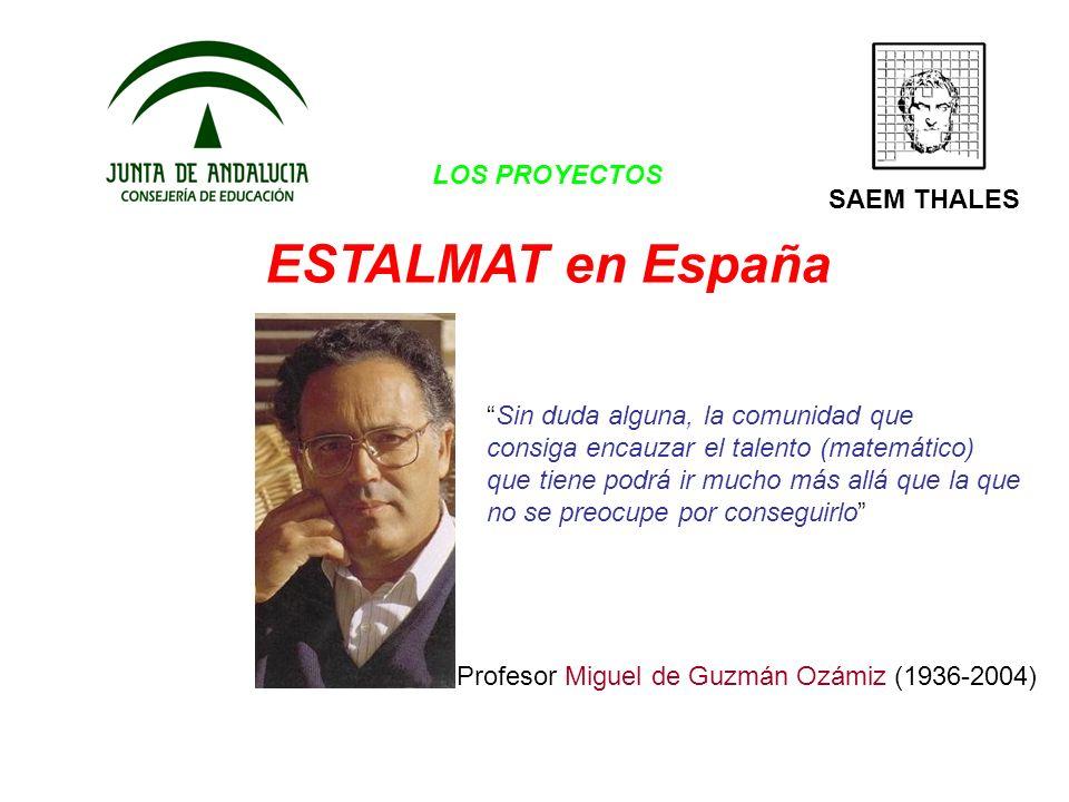 LOS PROYECTOS ESTALMAT en España SAEM THALES Sin duda alguna, la comunidad que consiga encauzar el talento (matemático) que tiene podrá ir mucho más a