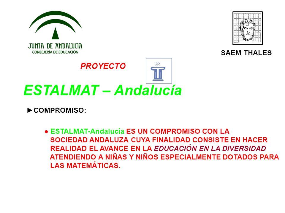 PROYECTO ESTALMAT – Andalucía SAEM THALES COMPROMISO: ESTALMAT-Andalucía ES UN COMPROMISO CON LA SOCIEDAD ANDALUZA CUYA FINALIDAD CONSISTE EN HACER RE