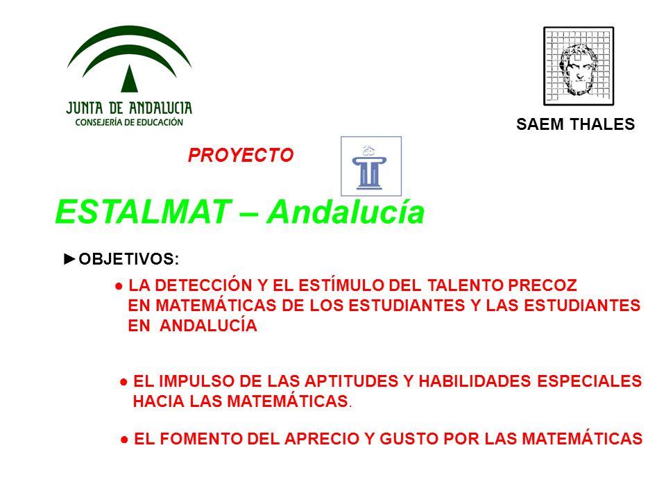 PROYECTO ESTALMAT – Andalucía SAEM THALES OBJETIVOS: LA DETECCIÓN Y EL ESTÍMULO DEL TALENTO PRECOZ EN MATEMÁTICAS DE LOS ESTUDIANTES Y LAS ESTUDIANTES