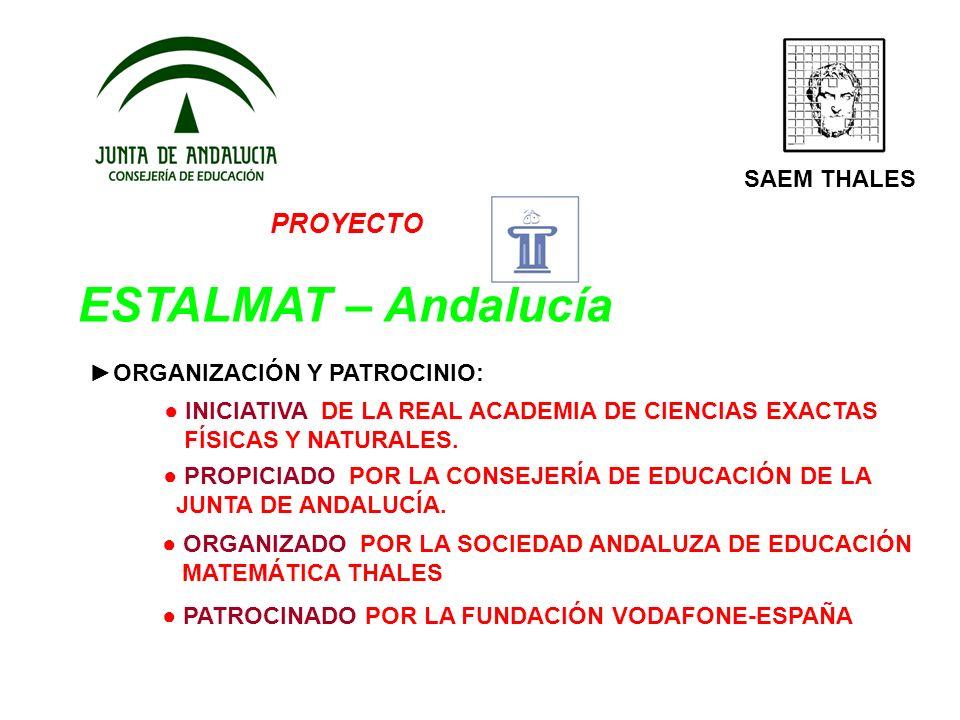 PROYECTO ESTALMAT – Andalucía SAEM THALES ORGANIZACIÓN Y PATROCINIO: INICIATIVA DE LA REAL ACADEMIA DE CIENCIAS EXACTAS FÍSICAS Y NATURALES. PROPICIAD