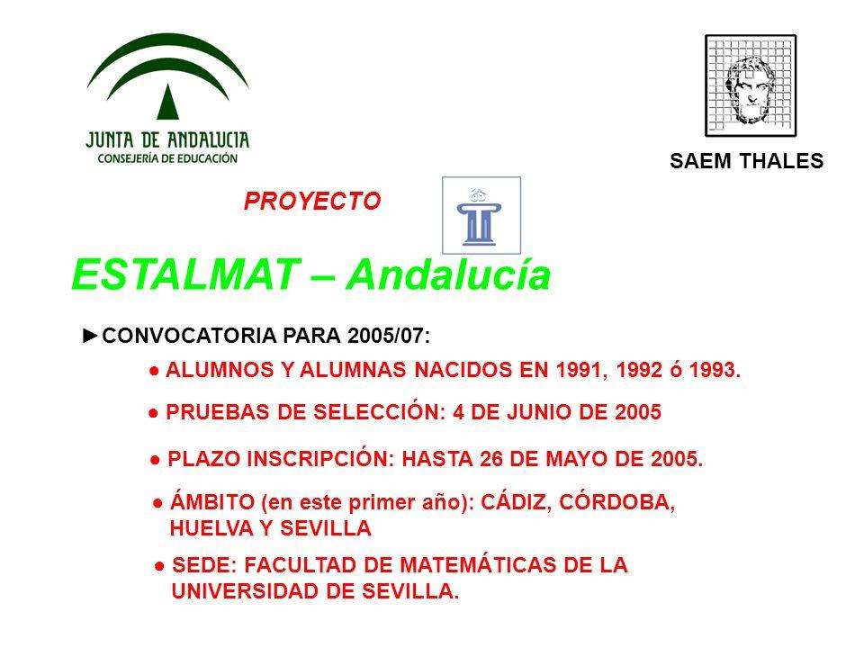 PROYECTO ESTALMAT – Andalucía SAEM THALES CONVOCATORIA PARA 2005/07: ALUMNOS Y ALUMNAS NACIDOS EN 1991, 1992 ó 1993. PRUEBAS DE SELECCIÓN: 4 DE JUNIO