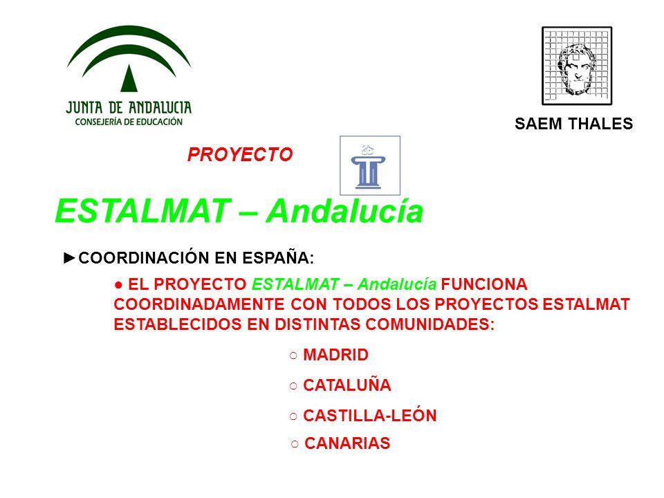 PROYECTO ESTALMAT – Andalucía SAEM THALES COORDINACIÓN EN ESPAÑA: EL PROYECTO ESTALMAT – Andalucía FUNCIONA COORDINADAMENTE CON TODOS LOS PROYECTOS ES