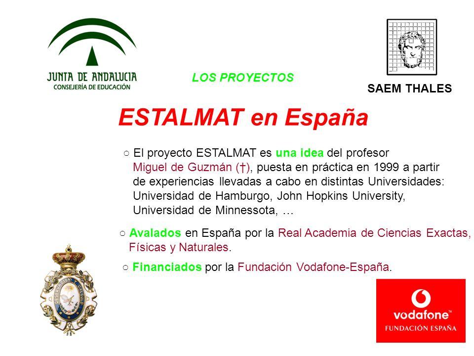 LOS PROYECTOS ESTALMAT en España SAEM THALES El proyecto ESTALMAT es una idea del profesor Miguel de Guzmán (), puesta en práctica en 1999 a partir de