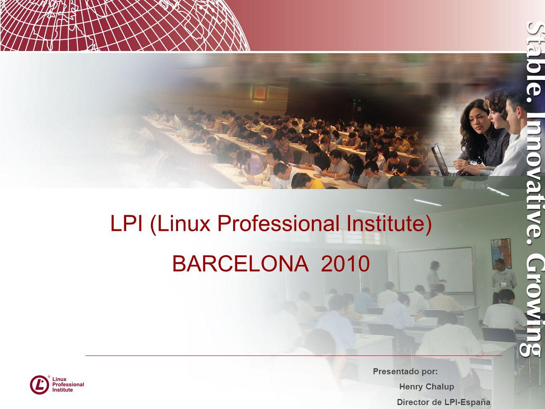 LPI (Linux Professional Institute) BARCELONA 2010 Presentado por: Henry Chalup Director de LPI-España