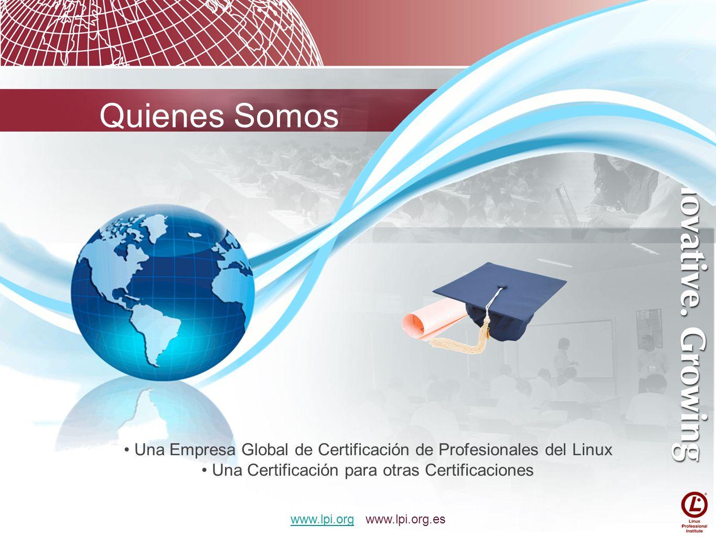 (por orden de certificaciones) Japón Alemania Taiwan USA Corea Brasil China Hong Kong España Netherlands Eventos Globales al Año Total Exámenes: 225.000 Certificados LPI: 77.000 Nuestras Cifras LPI comienza en 1999 y en España en 2007.