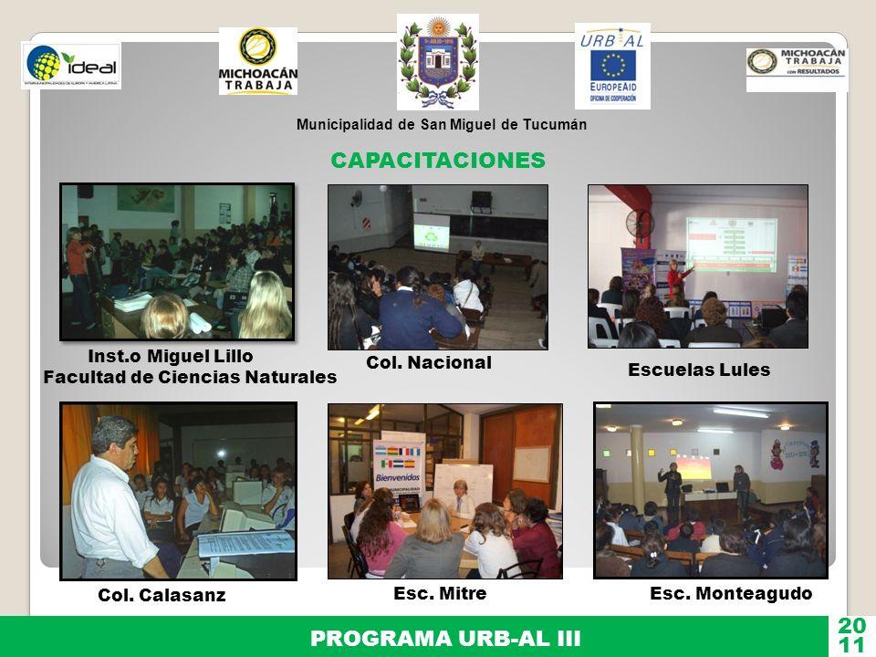 Municipalidad de San Miguel de Tucumán PROGRAMA URB-AL III 11 20 Inst.o Miguel Lillo Facultad de Ciencias Naturales Col. Nacional Escuelas Lules CAPAC