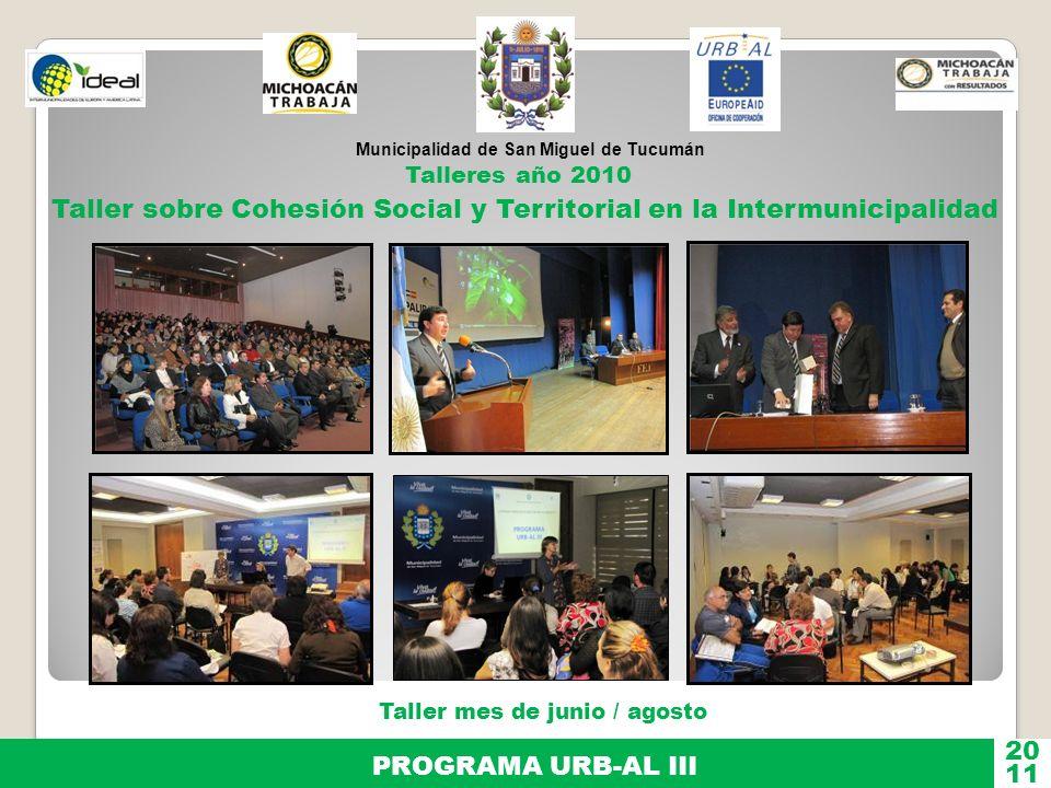 Municipalidad de San Miguel de Tucumán PROGRAMA URB-AL III 11 20 Taller mes de junio / agosto Talleres año 2010 Taller sobre Cohesión Social y Territo