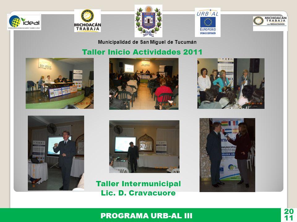 Municipalidad de San Miguel de Tucumán PROGRAMA URB-AL III 11 20 Taller Inicio Actividades 2011 Taller Intermunicipal Lic. D. Cravacuore