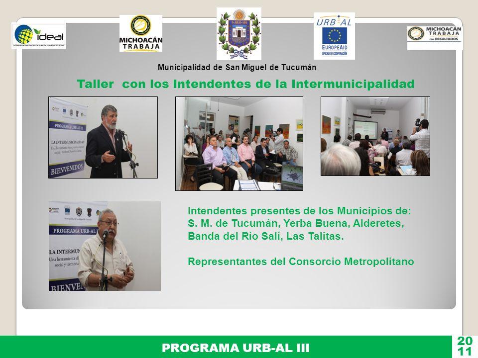 Municipalidad de San Miguel de Tucumán PROGRAMA URB-AL III 11 20 Taller con los Intendentes de la Intermunicipalidad Intendentes presentes de los Muni