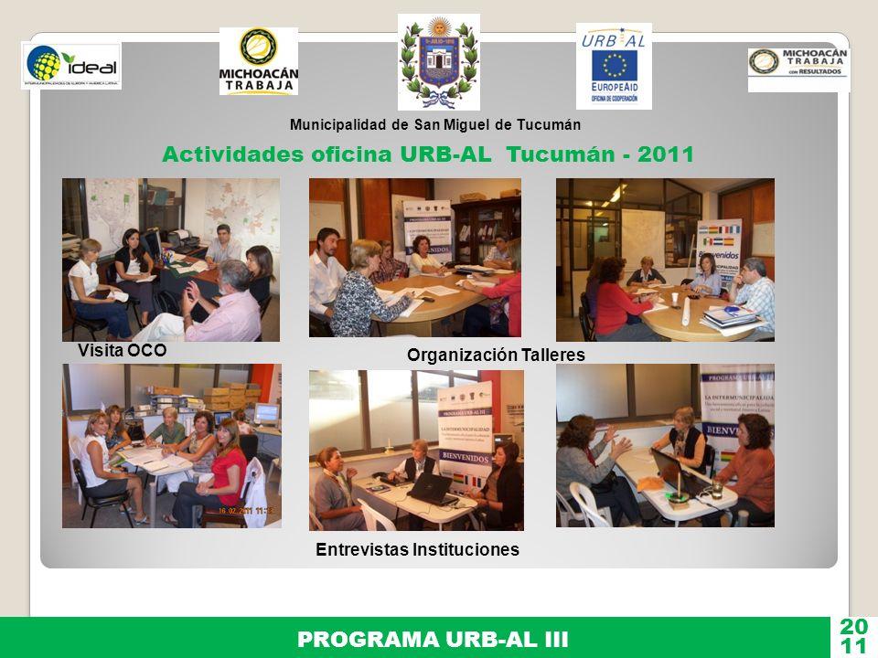 Municipalidad de San Miguel de Tucumán PROGRAMA URB-AL III 11 20 Actividades oficina URB-AL Tucumán - 2011 Visita OCO Organización Talleres Entrevista