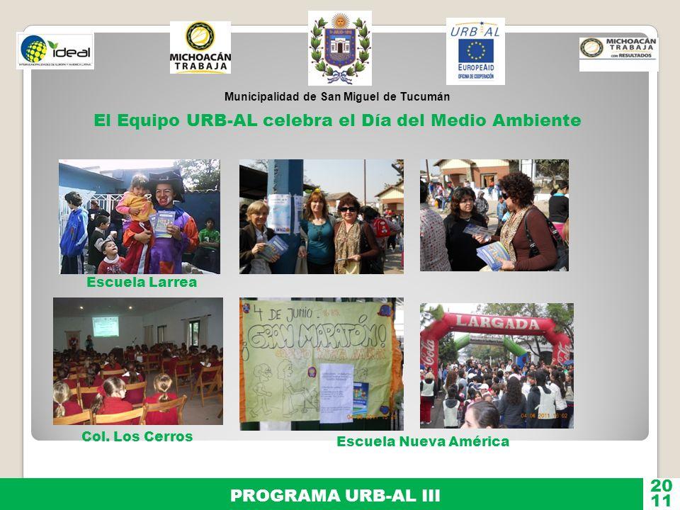 Municipalidad de San Miguel de Tucumán PROGRAMA URB-AL III 11 20 El Equipo URB-AL celebra el Día del Medio Ambiente Escuela Larrea Col. Los Cerros Esc