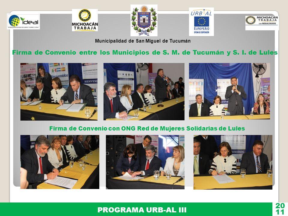 Municipalidad de San Miguel de Tucumán PROGRAMA URB-AL III 11 20 Firma de Convenio entre los Municipios de S. M. de Tucumán y S. I. de Lules Firma de