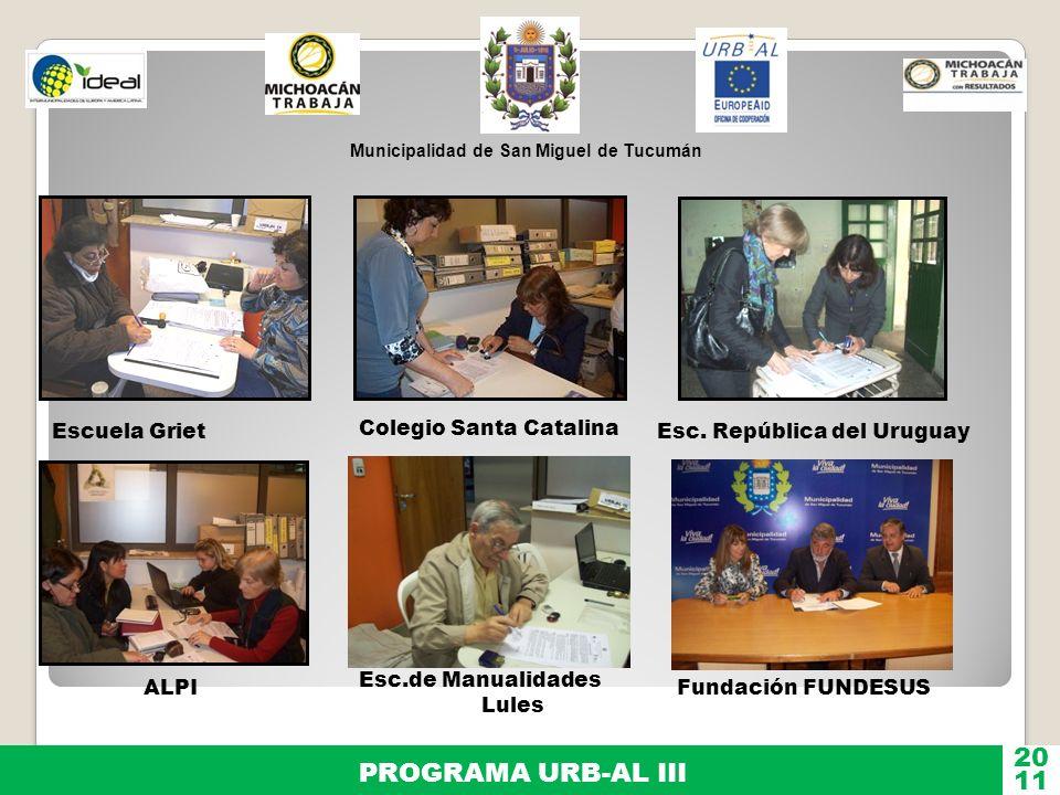Municipalidad de San Miguel de Tucumán PROGRAMA URB-AL III 11 20 Escuela Griet Colegio Santa Catalina Esc. República del Uruguay ALPI Esc.de Manualida
