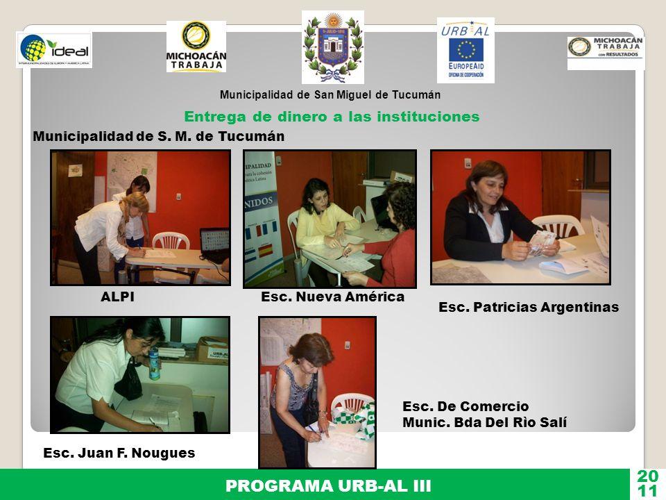 Municipalidad de San Miguel de Tucumán PROGRAMA URB-AL III 11 20 Entrega de dinero a las instituciones ALPIEsc. Nueva América Esc. Juan F. Nougues Esc