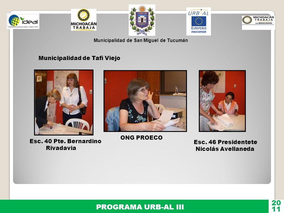 Municipalidad de San Miguel de Tucumán PROGRAMA URB-AL III 11 20 Esc. 40 Pte. Bernardino Rivadavia ONG PROECO Esc. 46 Presidentete Nicolás Avellaneda