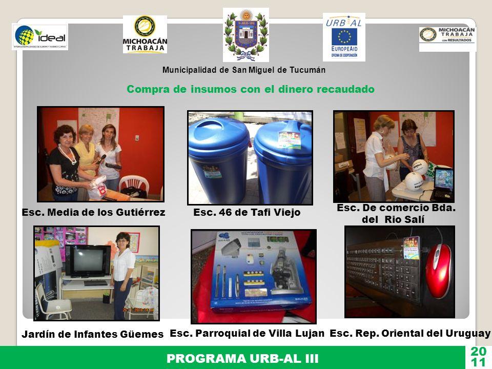 Municipalidad de San Miguel de Tucumán PROGRAMA URB-AL III 11 20 Compra de insumos con el dinero recaudado Esc. Media de los GutiérrezEsc. 46 de Tafi
