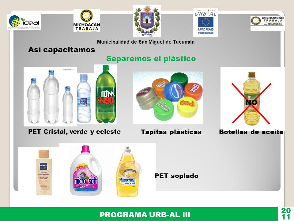 Municipalidad de San Miguel de Tucumán PROGRAMA URB-AL III 11 20 PET Cristal, verde y celeste Tapitas plásticas PET soplado Botellas de aceite NO Sepa