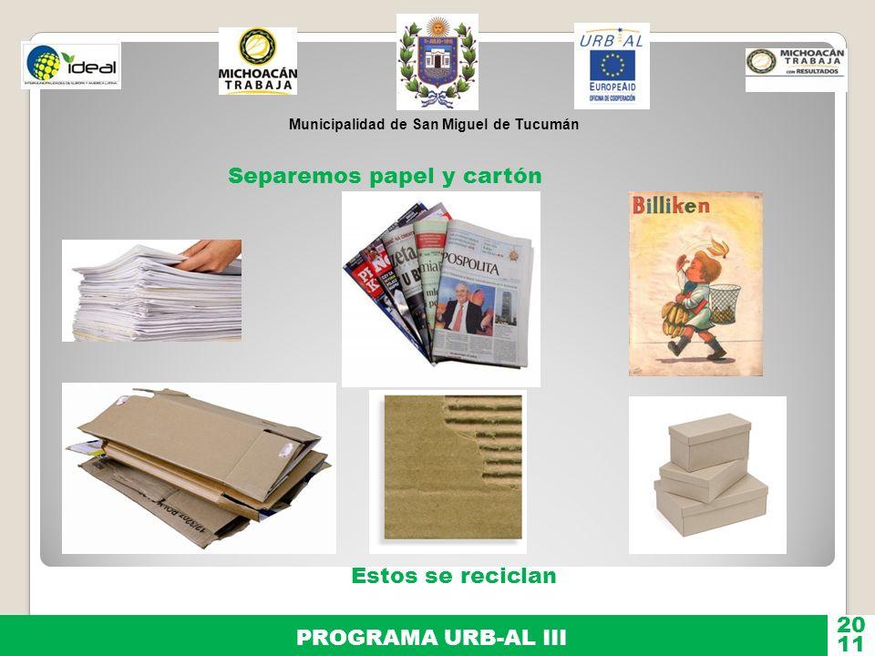 Municipalidad de San Miguel de Tucumán PROGRAMA URB-AL III 11 20 Separemos papel y cartón Estos se reciclan