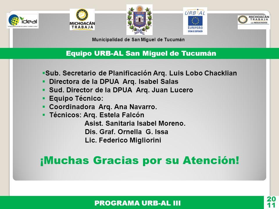 Municipalidad de San Miguel de Tucumán PROGRAMA URB-AL III 11 20 Sub. Secretario de Planificación Arq. Luis Lobo Chacklian Directora de la DPUA Arq. I