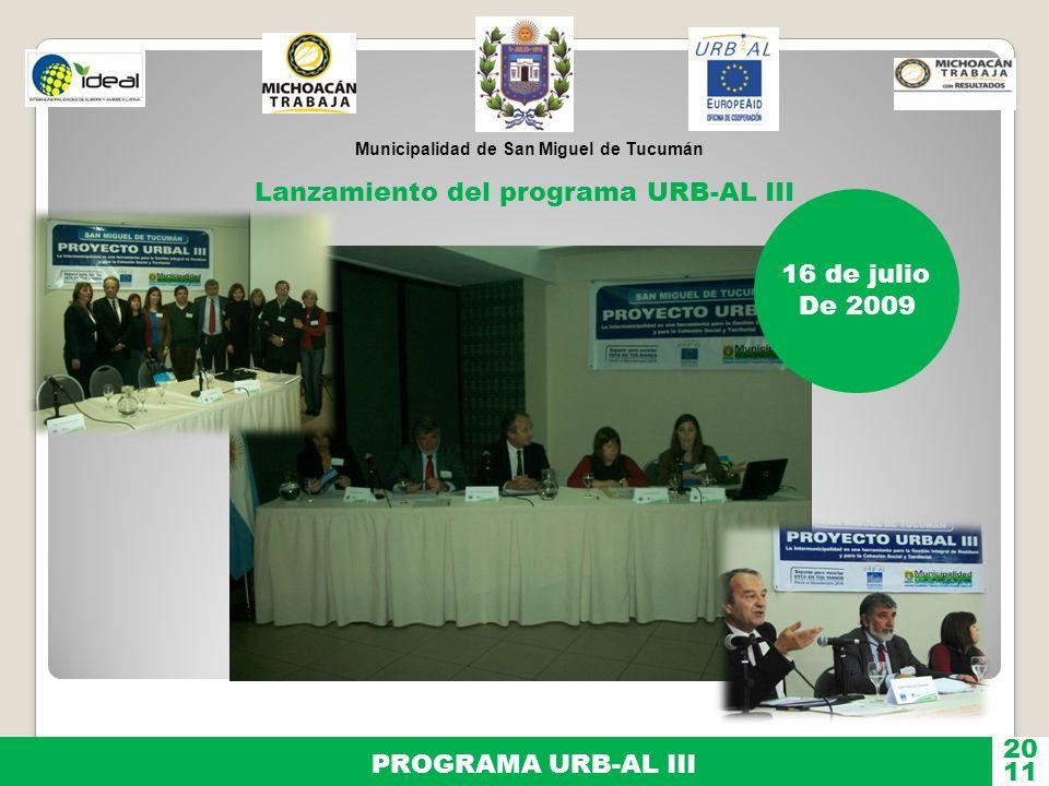 Municipalidad de San Miguel de Tucumán PROGRAMA URB-AL III 11 20 16 de julio De 2009 Lanzamiento del programa URB-AL III