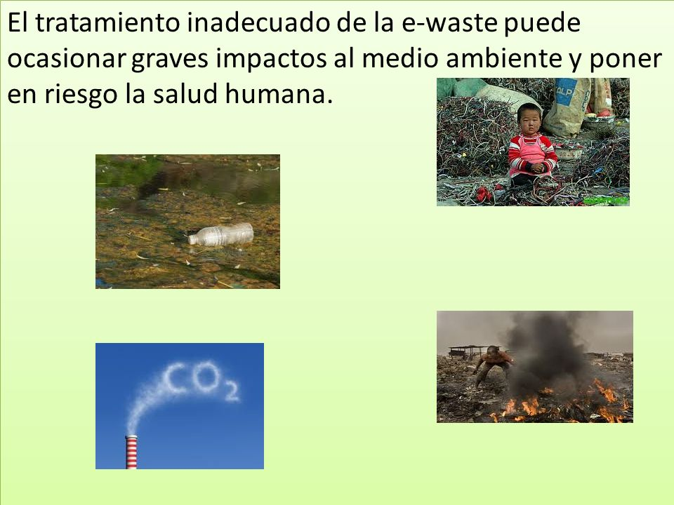 El tratamiento inadecuado de la e-waste puede ocasionar graves impactos al medio ambiente y poner en riesgo la salud humana.