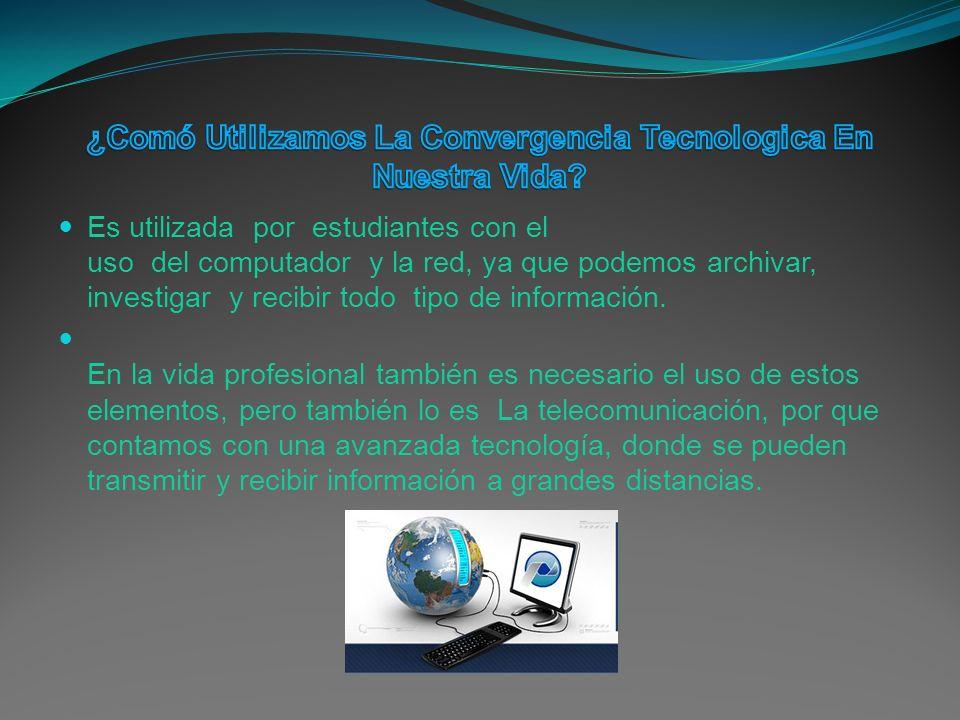 Es utilizada por estudiantes con el uso del computador y la red, ya que podemos archivar, investigar y recibir todo tipo de información.