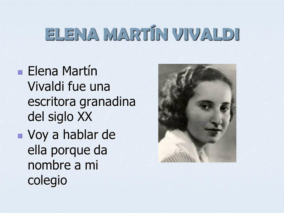 ELENA MARTÍN VIVALDI Elena Martín Vivaldi fue una escritora granadina del siglo XX Elena Martín Vivaldi fue una escritora granadina del siglo XX Voy a