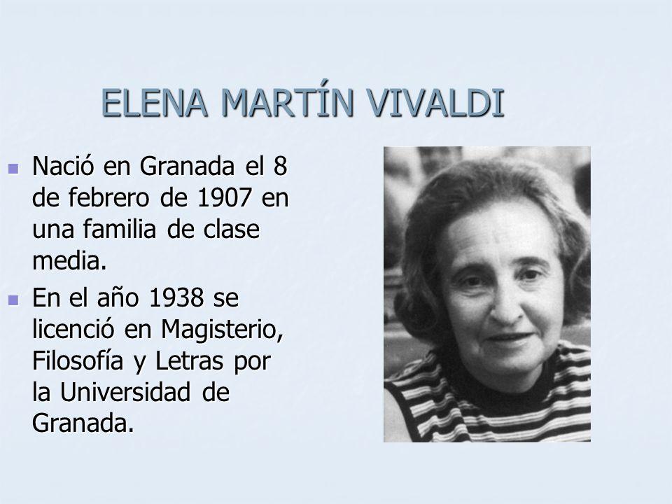 ELENA MARTÍN VIVALDI Nació en Granada el 8 de febrero de 1907 en una familia de clase media. Nació en Granada el 8 de febrero de 1907 en una familia d