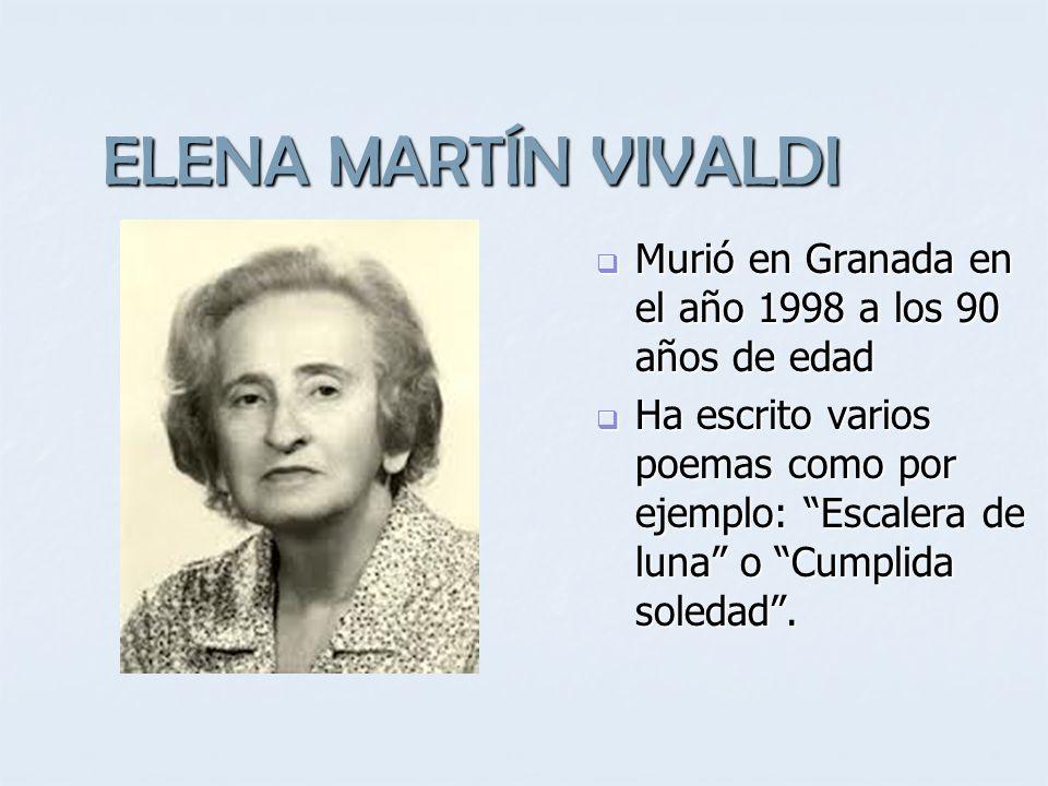 ELENA MARTÍN VIVALDI Murió en Granada en el año 1998 a los 90 años de edad Murió en Granada en el año 1998 a los 90 años de edad Ha escrito varios poe