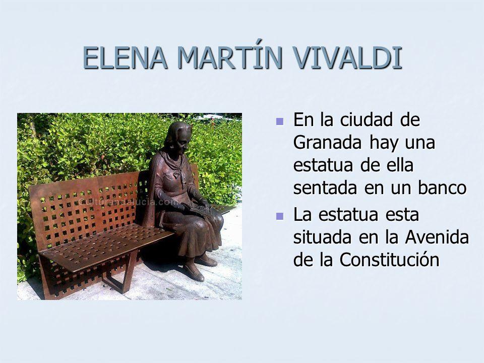 ELENA MARTÍN VIVALDI En la ciudad de Granada hay una estatua de ella sentada en un banco En la ciudad de Granada hay una estatua de ella sentada en un