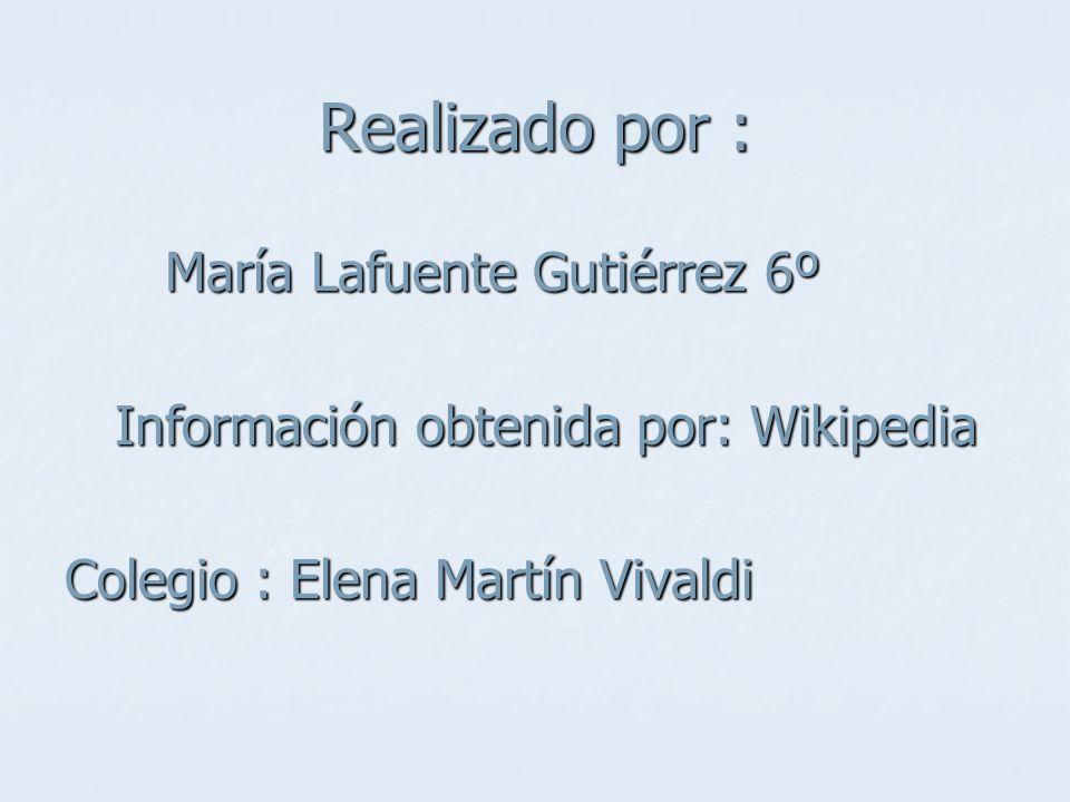 Realizado por : María Lafuente Gutiérrez 6º María Lafuente Gutiérrez 6º Información obtenida por: Wikipedia Información obtenida por: Wikipedia Colegi