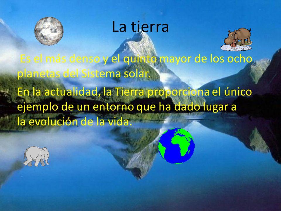La tierra Es el más denso y el quinto mayor de los ocho planetas del Sistema solar. En la actualidad, la Tierra proporciona el único ejemplo de un ent