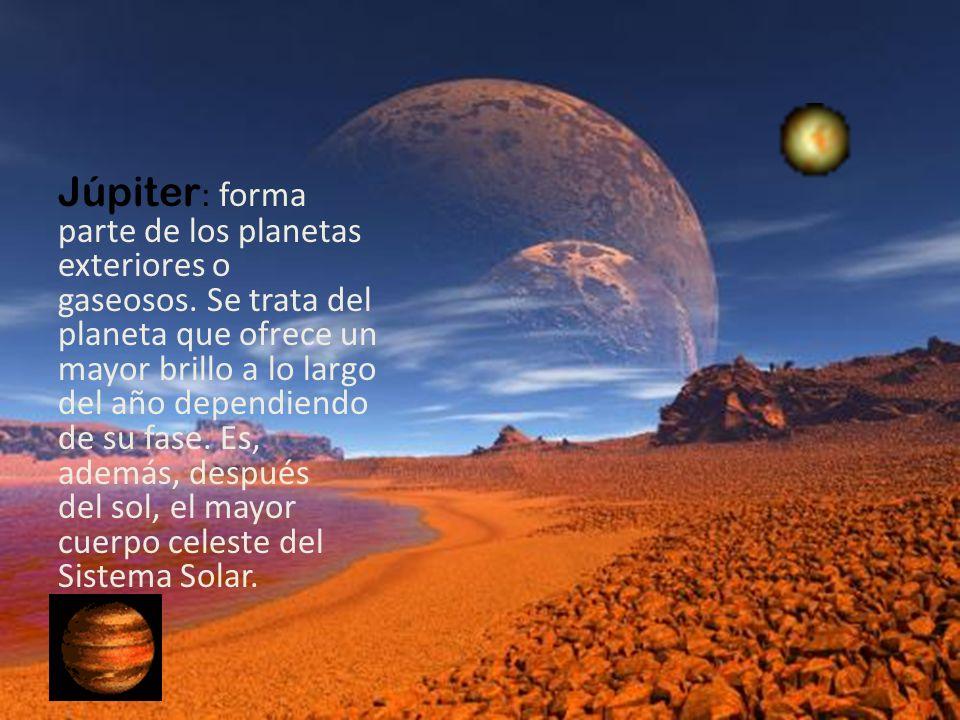 Júpiter : forma parte de los planetas exteriores o gaseosos. Se trata del planeta que ofrece un mayor brillo a lo largo del año dependiendo de su fase