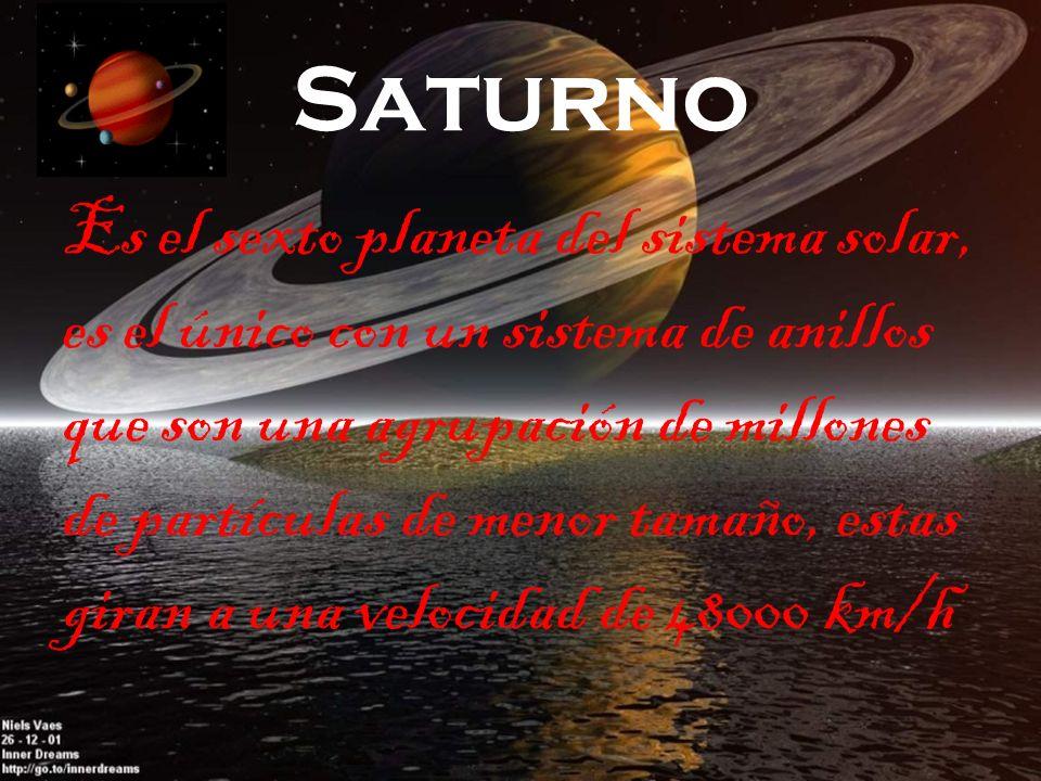 Saturno Es el sexto planeta del sistema solar, es el único con un sistema de anillos que son una agrupación de millones de partículas de menor tamaño, estas giran a una velocidad de 48000 km/h